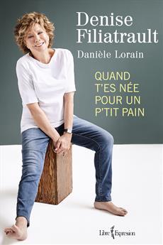 Livre: Denise Filiatrault lance son autobiographie : Quand t'es née pour un p'tit pain