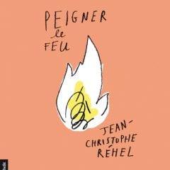 Peigner le feu – Jean-Christophe Réhel (La courte échelle)