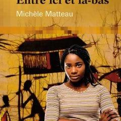 ENTRE ICI ET LÀ-BAS par Michèle Matteau