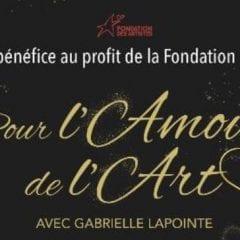 POUR L'AMOUR DE L'ART : UN  SPECTACLE BÉNÉFICE HORS  DU COMMUN avec Gabrielle Lapointe et Marc Hervieux !