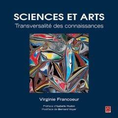 Sciences et arts – transversalité des connaissances, de Virginie Francoeur
